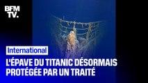 L'épave du Titanic est désormais protégée des touristes et des explorateurs grâce un traité international