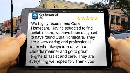 Cura Homecare Ltd Chippenham Terrific 5 Star Review by J.E.