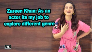 Zareen Khan: As an actor its my job to explore different genre