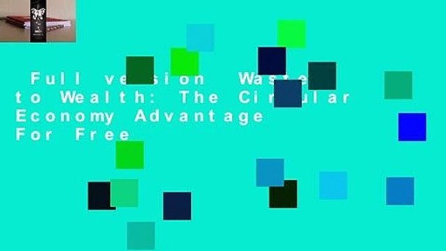 Full version  Waste to Wealth: The Circular Economy Advantage  For Free