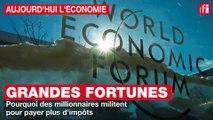 Grandes fortunes : Pourquoi des millionnaires militent pour payer plus d'impôts