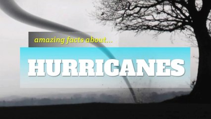 Amazing Facts About Hurricanes
