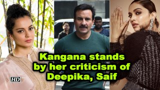 Kangana stands by her criticism of Deepika, Saif