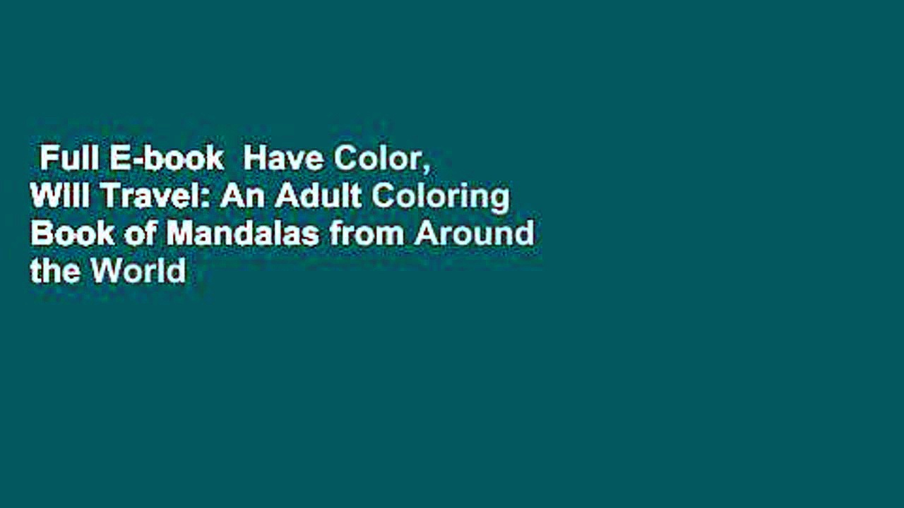 Full E-book  Have Color, Will Travel: An Adult Coloring Book of Mandalas from Around the World