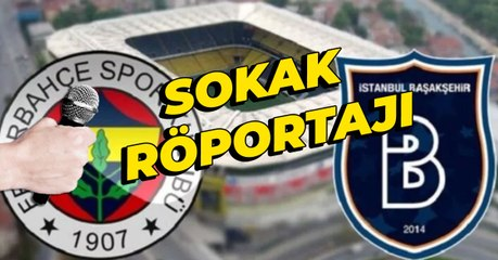 Sokak röportajı | Fenerbahçe - Başakşehir