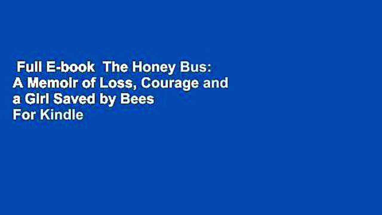 Full E-book  The Honey Bus: A Memoir of Loss, Courage and a Girl Saved by Bees  For Kindle