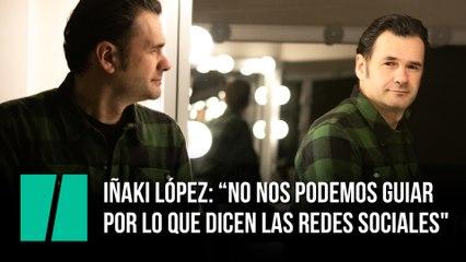 """Iñaki López: """"No nos podemos guiar por lo que dicen las redes sociales"""""""