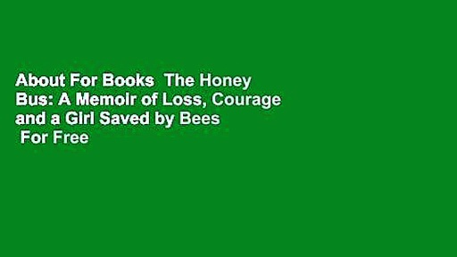 About For Books  The Honey Bus: A Memoir of Loss, Courage and a Girl Saved by Bees  For Free