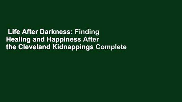 Life After Darkness: Finding Healing and Happiness After the Cleveland Kidnappings Complete