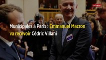 Municipales à Paris : Emmanuel Macron va recevoir Cédric Villani
