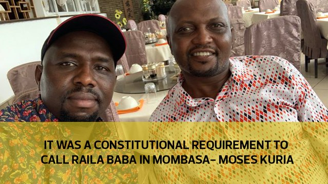 It was a Constitutional requirement to call Raila baba in Mombasa - Moses Kuria