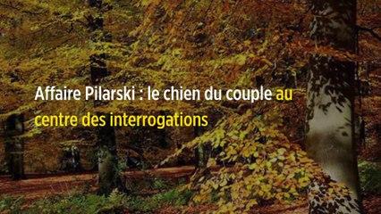Affaire Pilarski : le chien du couple au centre des interrogations