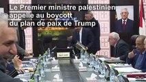 """Le premier ministre palestinien appelle à boycotter le """"plan de paix"""" de Trump"""