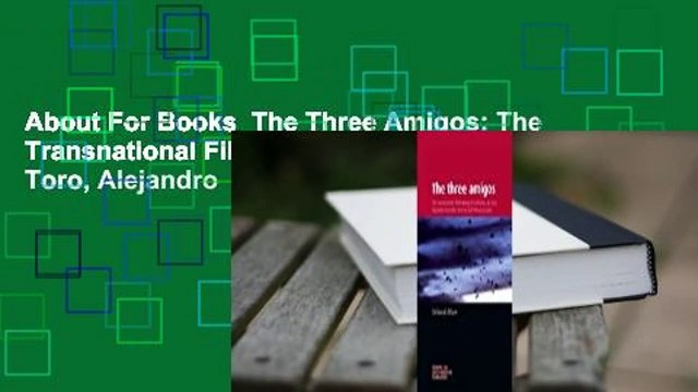 About For Books  The Three Amigos: The Transnational Filmmaking of Guillermo del Toro, Alejandro