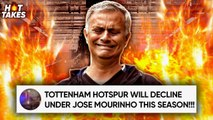 Tottenham Will DECLINE Under Jose Mourinho! | #HotTakes