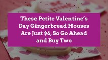 These Petite Valentine's Day Gingerbread Houses Are Just $6, So Go Ahead and Buy Two