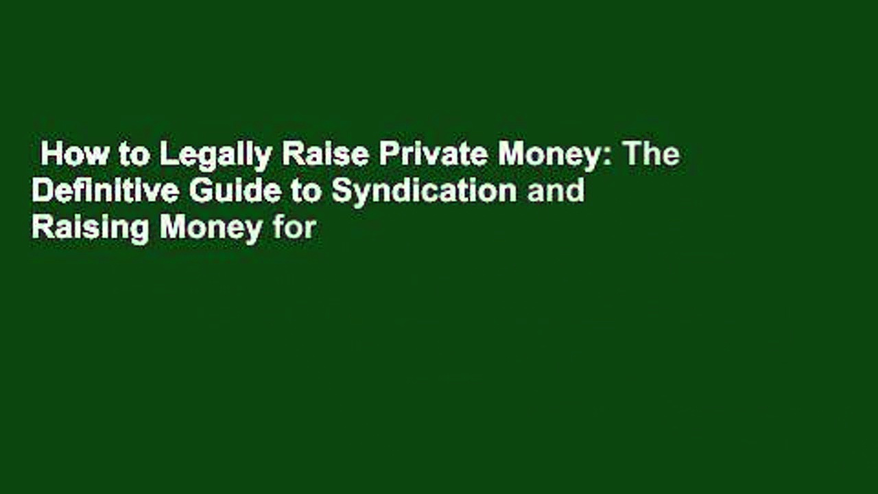 How to Legally Raise Private Money: The Definitive Guide to Syndication and Raising Money for
