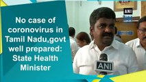 No case of coronovirus in Tamil Nadu, govt well prepared: State Health Minister
