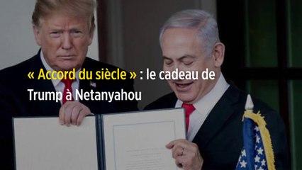 « Accord du siècle » : le cadeau de Trump à Netanyahou