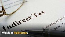 Budget FAQs: What is indirect tax?