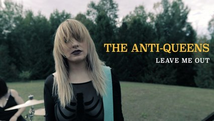 The Anti-Queens - Leave Me Out