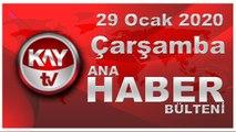 29 Ocak 2020 Kay Tv Ana Haber Bülteni