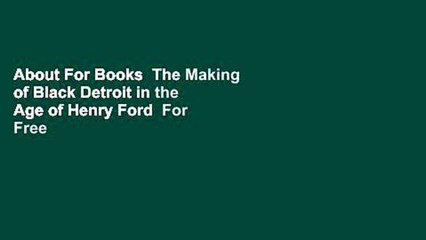 About For Books  The Making of Black Detroit in the Age of Henry Ford  For Free