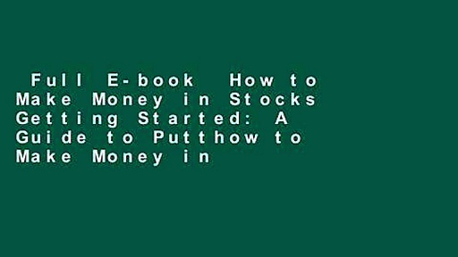Full E-book  How to Make Money in Stocks Getting Started: A Guide to Putthow to Make Money in