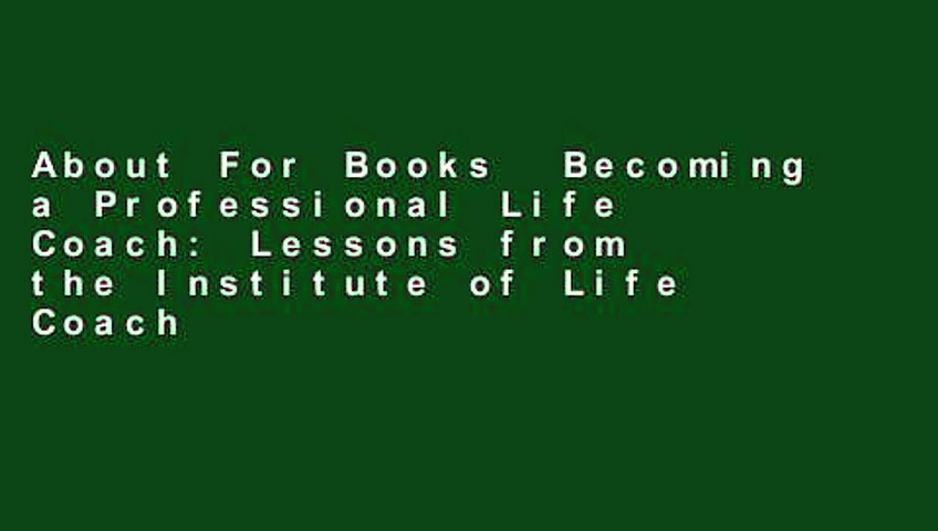 About For Books  Becoming a Professional Life Coach: Lessons from the Institute of Life Coach