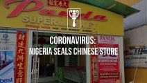 Nigeria seals Chinese store in Abuja over fear of Coronavirus outbreak