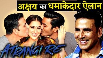 Here's Presenting ATRANGI RE Starring Akshay Kumar, Sara Ali Khan And Dhanush!