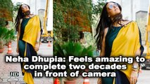 Neha Dhupia: Feels amazing to complete two decades in front of camera