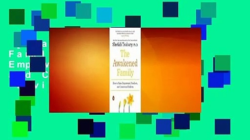 [Read] The Awakened Family: How to Raise Empowered, Resilient, and Conscious Children  Review