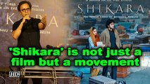 'Shikara' is not just a film but a movement: Vidhu Vinod Chopra