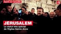 Jérusalem : le statut très spécial de l'Eglise Sainte-Anne