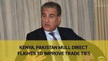 Kenya, Pakistan mull direct flights to improve trade ties