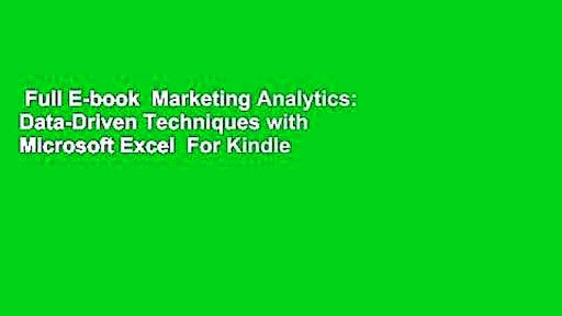 Full E-book  Marketing Analytics: Data-Driven Techniques with Microsoft Excel  For Kindle