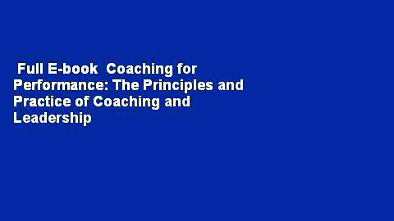 Full E-book  Coaching for Performance: The Principles and Practice of Coaching and Leadership