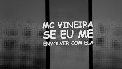 MC Vineira - Se Eu Me Envolver Com Ela