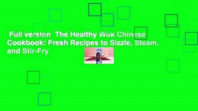 Full version  The Healthy Wok Chinese Cookbook: Fresh Recipes to Sizzle, Steam, and Stir-Fry