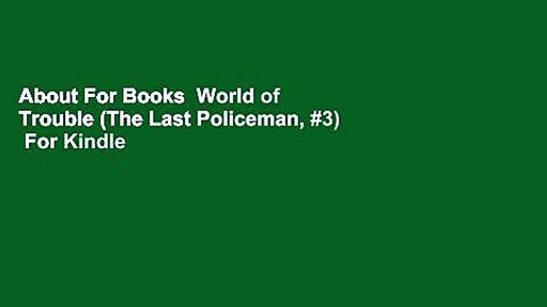 About For Books  World of Trouble (The Last Policeman, #3)  For Kindle