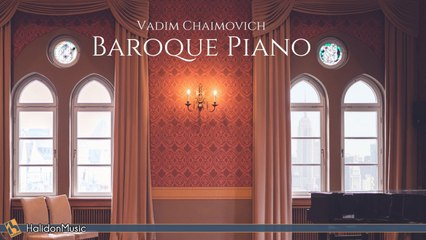 Vadim Chaimovich - Baroque Piano: Bach, Pachelbel, Scarlatti...