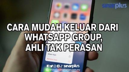 Cara Keluar Dari WhatsApp Group Mudah, Ahli Tak Perasan