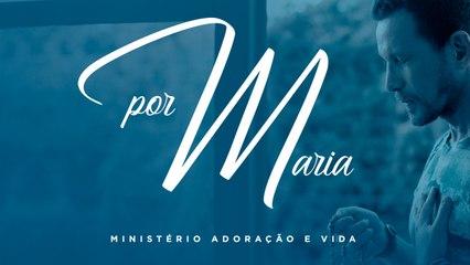 Ministério Adoração e Vida - Por Maria - (Clipe Oficial)