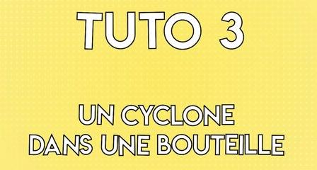 Expérience #3 : Tuto un cyclone dans une bouteille
