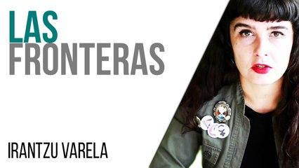 Irantzu Varela, El Tornillo y las fronteras - En la Frontera, 20 de mayo de 2021