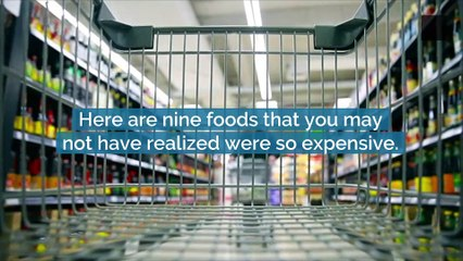 Foods That Are Expensive But You Never Realized