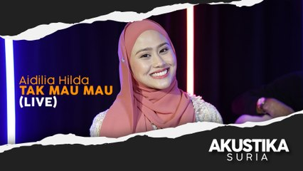 Aidilia Hilda - Tak Mau Mau (LIVE) #AkustikaSuria