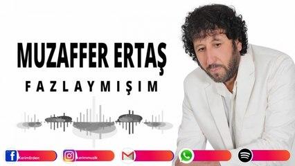 Muzaffer Ertaş - FAZLAYMIŞIM