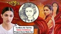 Deepika Padukone REVEALS Shocking Details About Her Role Draupadi In Mahabharat